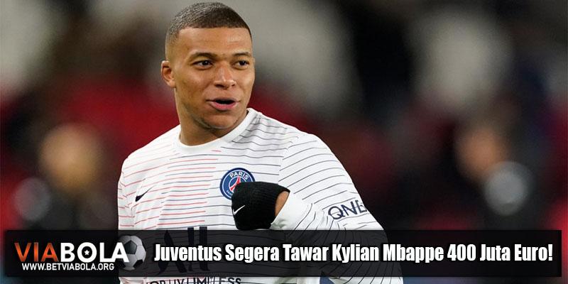 Juventus Segera Tawar Kylian Mbappe 400 Juta Euro!